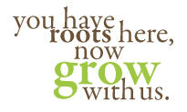 You have roots here, now grow with us